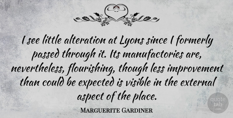 Marguerite Gardiner Quote About Aspect, External, Improvement, Passed, Since: I See Little Alteration At...