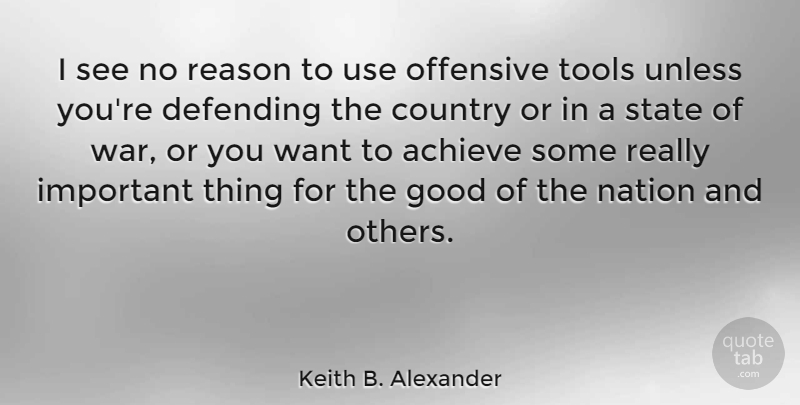 Keith B. Alexander Quote About Country, Defending, Good, Nation, Offensive: I See No Reason To...