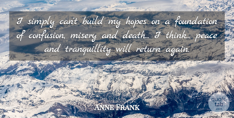Anne Frank Quote About Peace, Thinking, Confusion: I Simply Cant Build My...