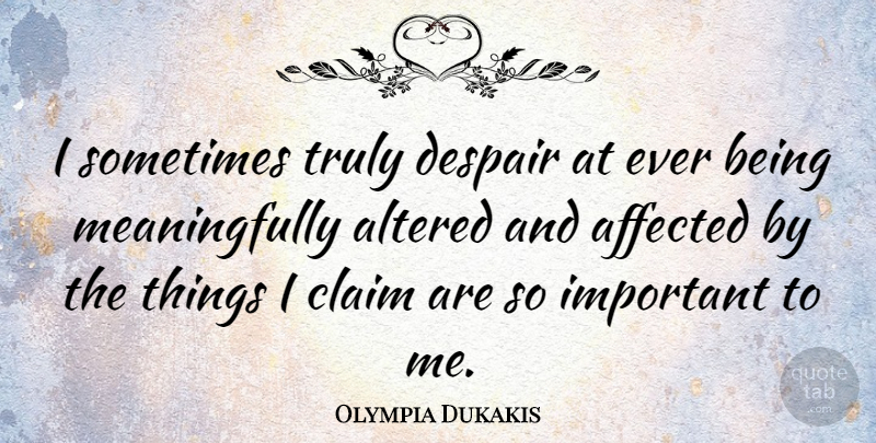 Olympia Dukakis Quote About Important, Despair, Being Me: I Sometimes Truly Despair At...