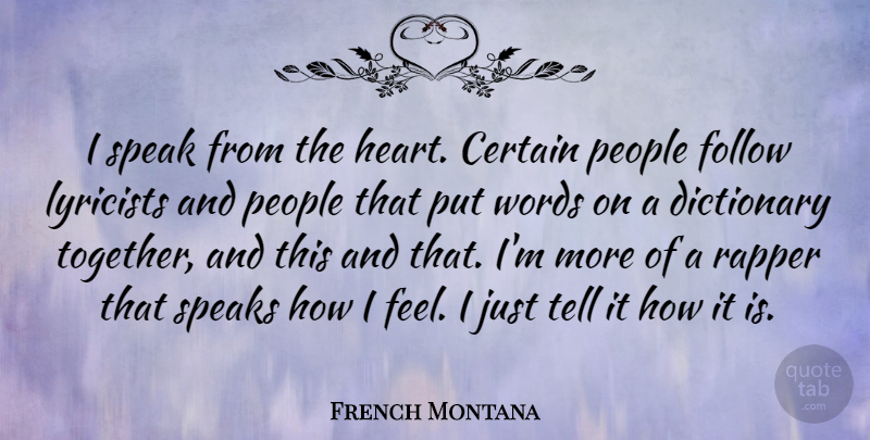 French Montana Quote About Certain, Dictionary, Follow, People, Rapper: I Speak From The Heart...