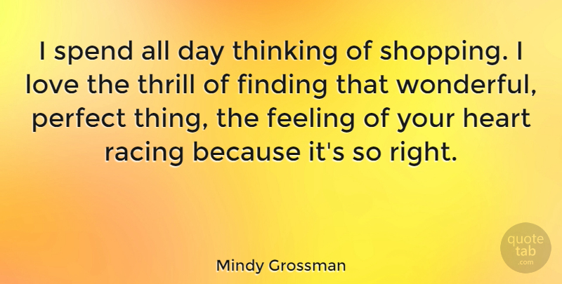 Mindy Grossman Quote About Heart, Thinking, Shopping: I Spend All Day Thinking...