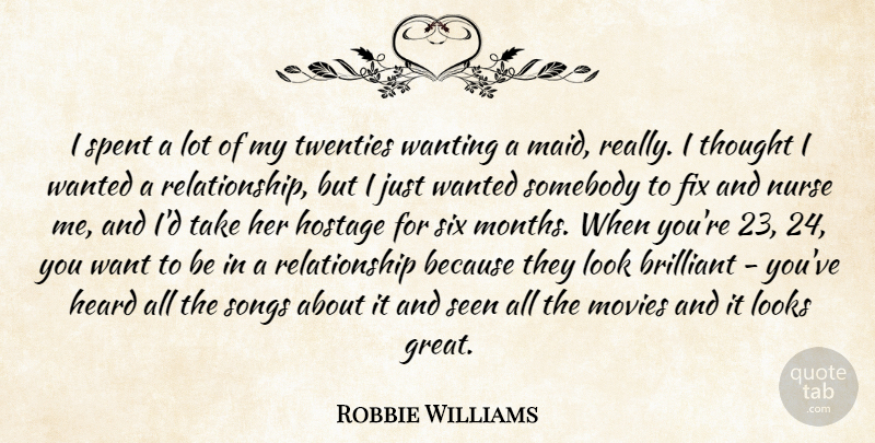 Robbie Williams Quote About Song, Nurse, Six Months: I Spent A Lot Of...
