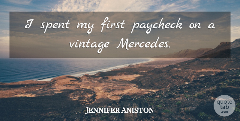 Jennifer Aniston Quote About Vintage, Firsts, Paychecks: I Spent My First Paycheck...