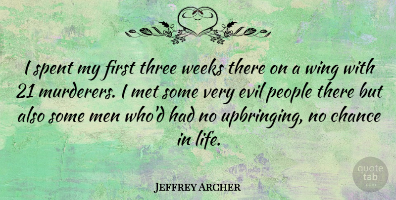 Jeffrey Archer Quote About Chance, Evil, Life, Men, Met: I Spent My First Three...