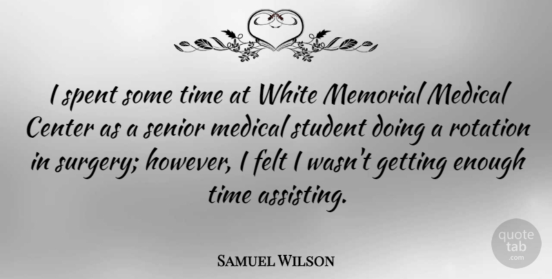 Samuel Wilson Quote About Senior, White, Memorial: I Spent Some Time At...