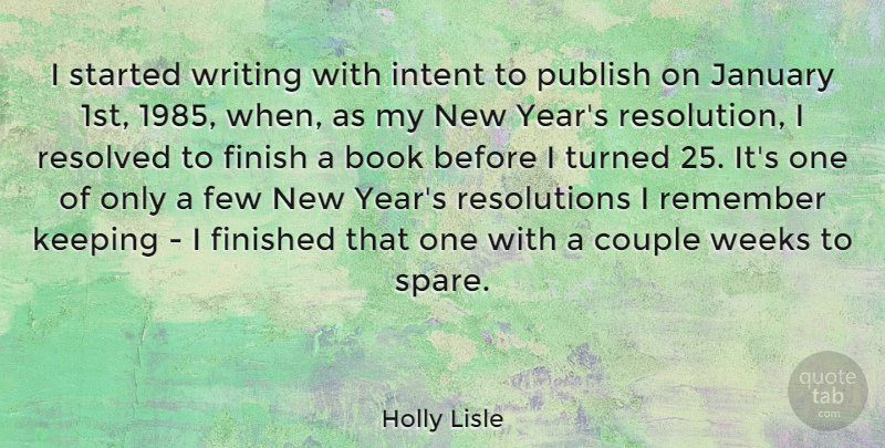 Holly Lisle Quote About Couple, Few, Finished, Intent, January: I Started Writing With Intent...