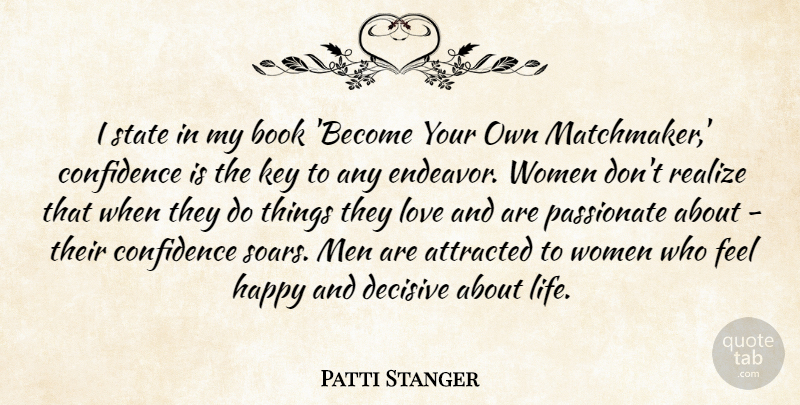 Patti Stanger Quote About Attracted, Book, Confidence, Decisive, Happy: I State In My Book...