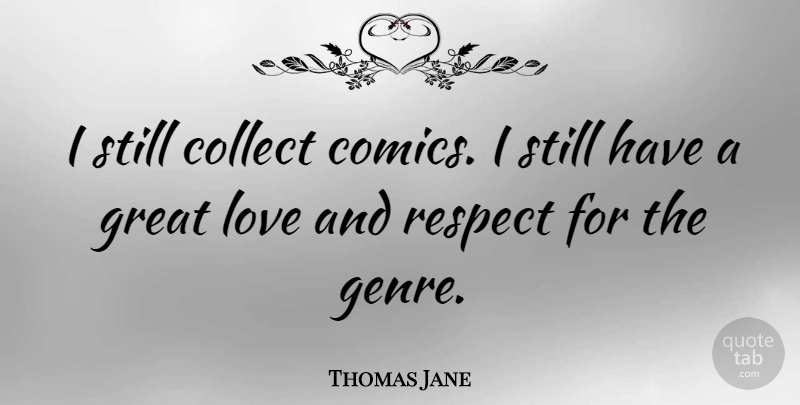 Thomas Jane Quote About Great Love, Love And Respect, Genre: I Still Collect Comics I...