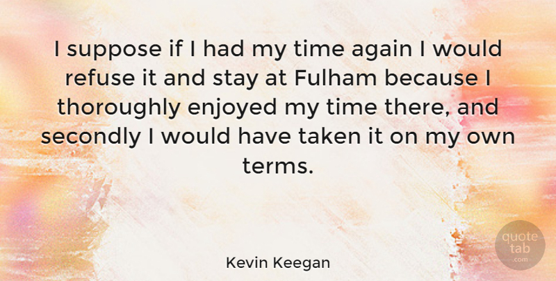 Kevin Keegan Quote About Taken, Fulham, Term: I Suppose If I Had...