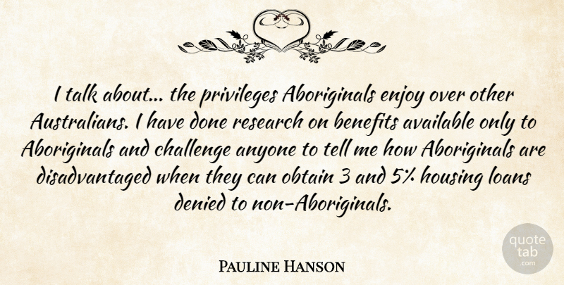 Pauline Hanson Quote About Anyone, Available, Benefits, Challenge, Denied: I Talk About The Privileges...