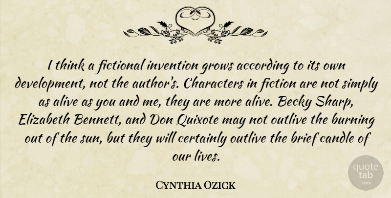 Cynthia Ozick Quote About According, Brief, Burning, Certainly, Characters: I Think A Fictional Invention...