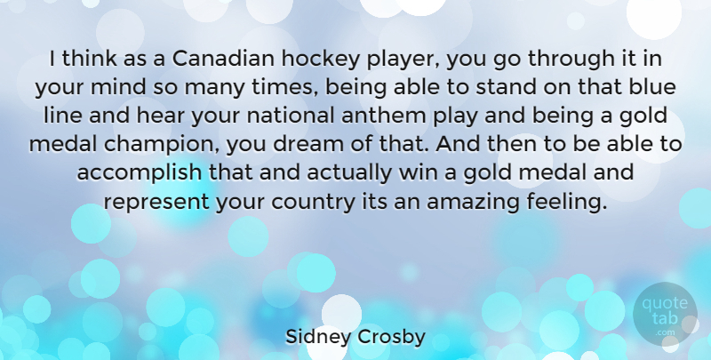 Sidney Crosby Quote About Dream, Country, Hockey: I Think As A Canadian...