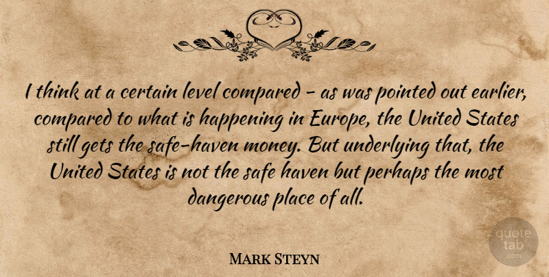 Mark Steyn Quote About Certain, Compared, Gets, Happening, Haven: I Think At A Certain...