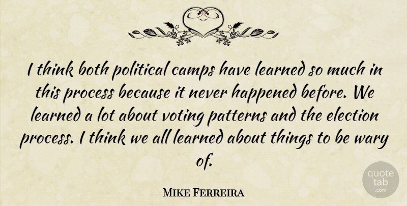 Mike Ferreira Quote About Both, Camps, Election, Happened, Learned: I Think Both Political Camps...