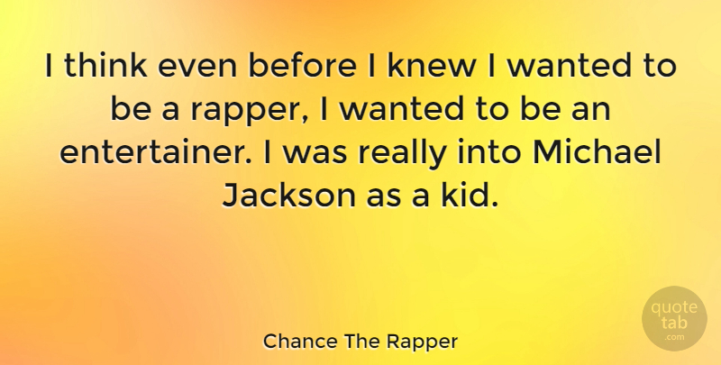Chance The Rapper Quote About Kids, Thinking, Rapper: I Think Even Before I...