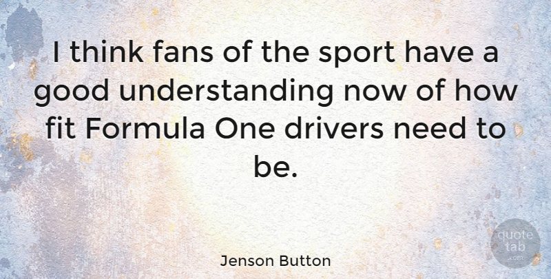 Jenson Button Quote About Sports, Thinking, Understanding: I Think Fans Of The...