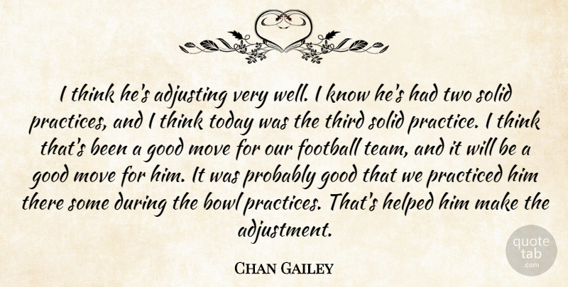 Chan Gailey Quote About Adjusting, Bowl, Football, Good, Helped: I Think Hes Adjusting Very...