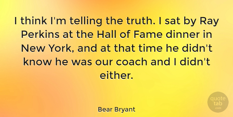 Bear Bryant Quote About New York, Thinking, Dinner: I Think Im Telling The...