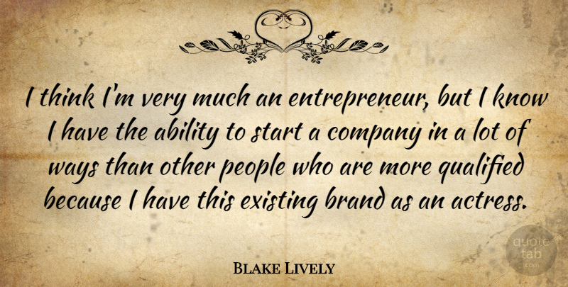 Blake Lively Quote About Ability, Brand, Company, Existing, People: I Think Im Very Much...