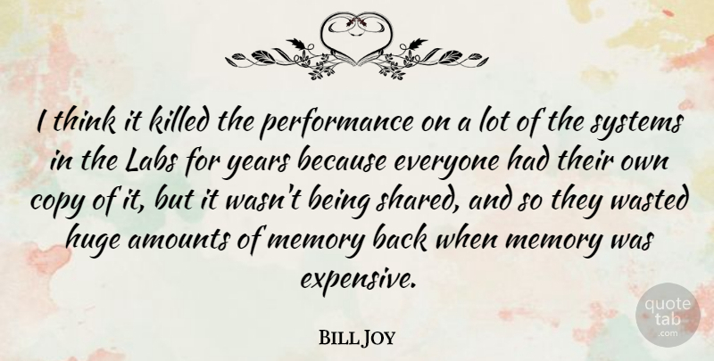 Bill Joy Quote About Huge, Labs, Performance, Systems: I Think It Killed The...