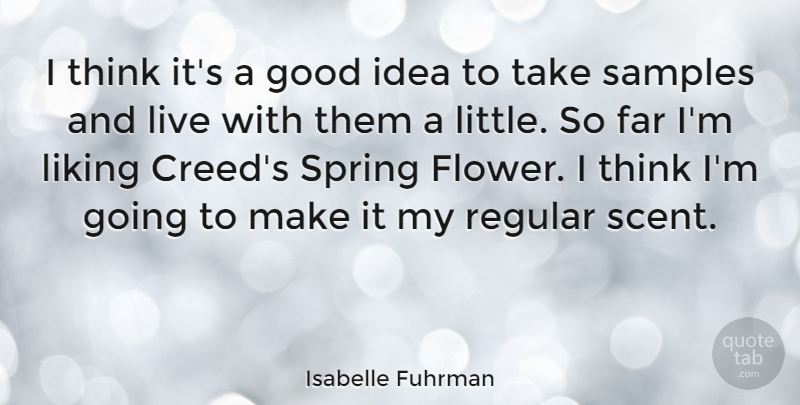 Isabelle Fuhrman Quote About Spring, Flower, Thinking: I Think Its A Good...