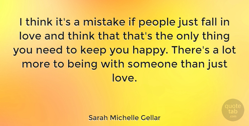Sarah Michelle Gellar Quote About Being Happy, Falling In Love, Mistake: I Think Its A Mistake...