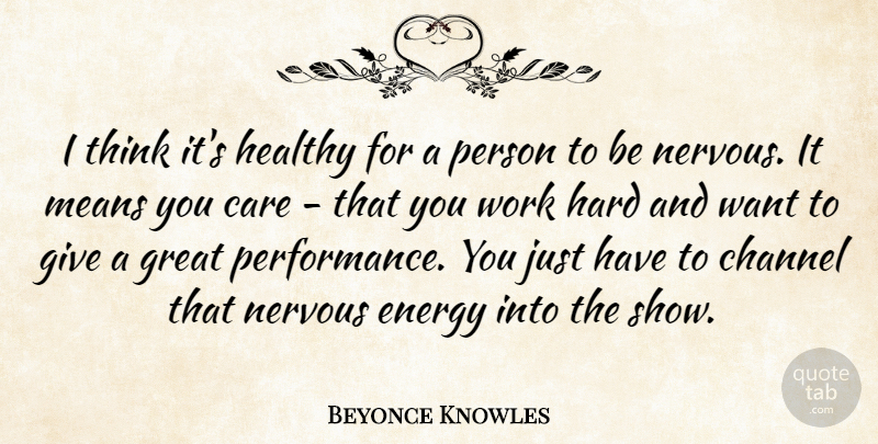 Beyonce Knowles Quote About Mean, Hard Work, Thinking: I Think Its Healthy For...