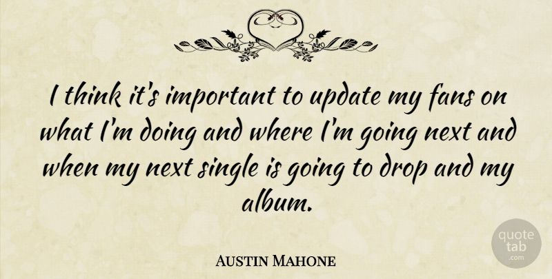 Austin Mahone Quote About Thinking, Important, Updates: I Think Its Important To...