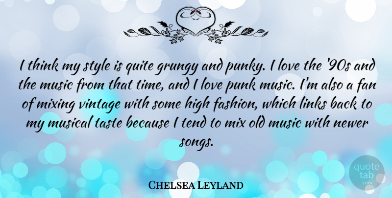 Chelsea Leyland Quote About Fan, High, Links, Love, Mixing: I Think My Style Is...