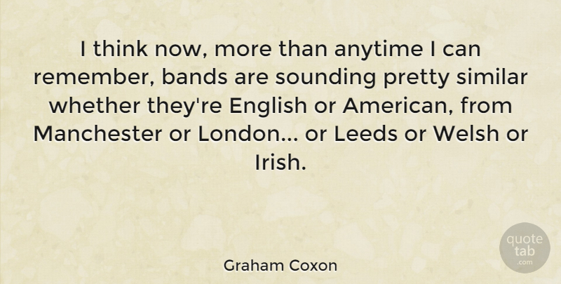 Graham Coxon Quote About Thinking, Band, London: I Think Now More Than...