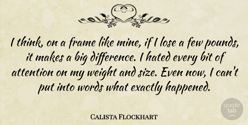 Calista Flockhart Quote About Thinking, Differences, Attention: I Think On A Frame...