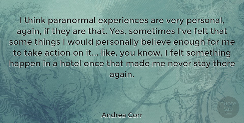 Andrea Corr Quote About Believe, Thinking, Action: I Think Paranormal Experiences Are...
