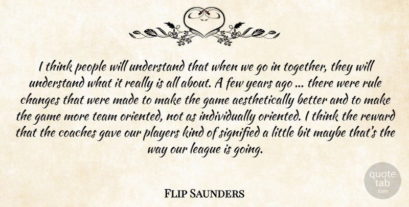 Flip Saunders Quote About Bit, Changes, Coaches, Few, Game: I Think People Will Understand...