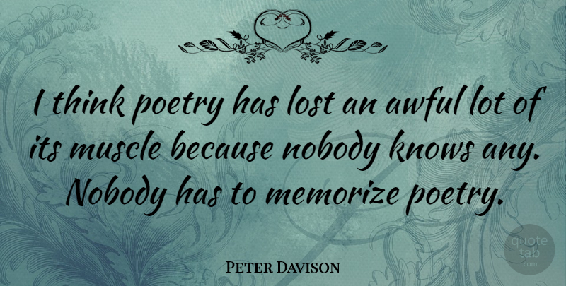 Peter Davison Quote About Awful, British Actor, Knows, Lost, Memorize: I Think Poetry Has Lost...