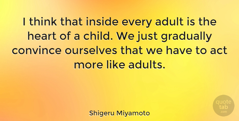 Shigeru Miyamoto Quote About Children, Heart, Thinking: I Think That Inside Every...