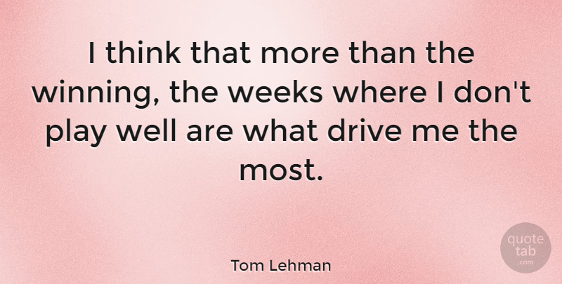 Tom Lehman Quote About undefined: I Think That More Than...