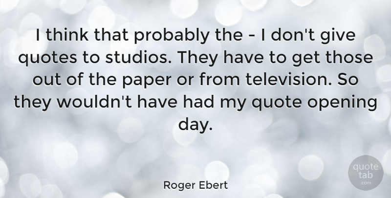 Roger Ebert Quote About Thinking, Giving, Television: I Think That Probably The...