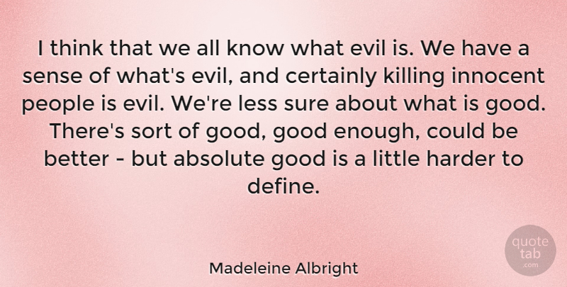 Madeleine Albright Quote About Thinking, People, Evil: I Think That We All...