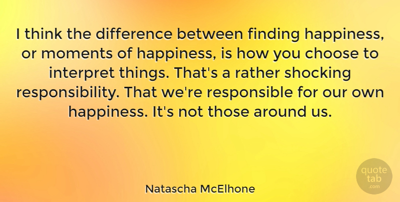 Natascha McElhone Quote About Responsibility, Thinking, Differences: I Think The Difference Between...