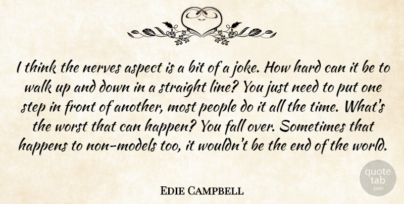 Edie Campbell Quote About Fall, Thinking, People: I Think The Nerves Aspect...