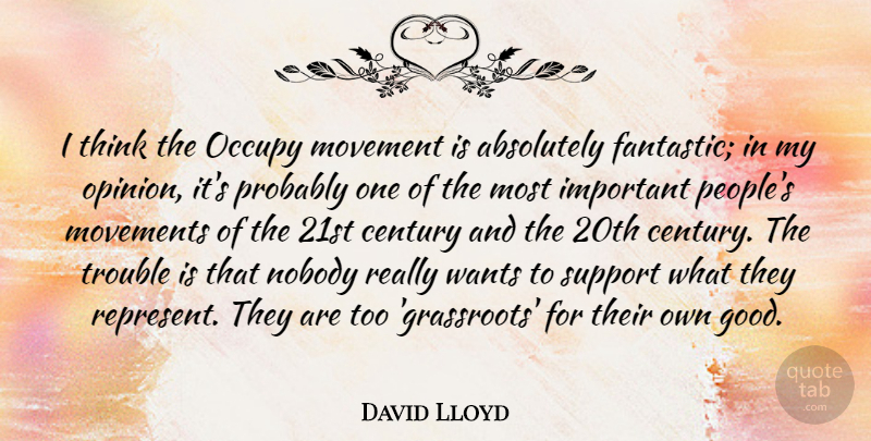 David Lloyd Quote About Absolutely, Century, Good, Movement, Movements: I Think The Occupy Movement...