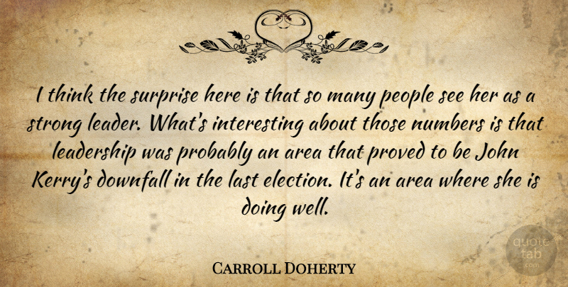 Carroll Doherty Quote About Area, Downfall, John, Last, Leadership: I Think The Surprise Here...