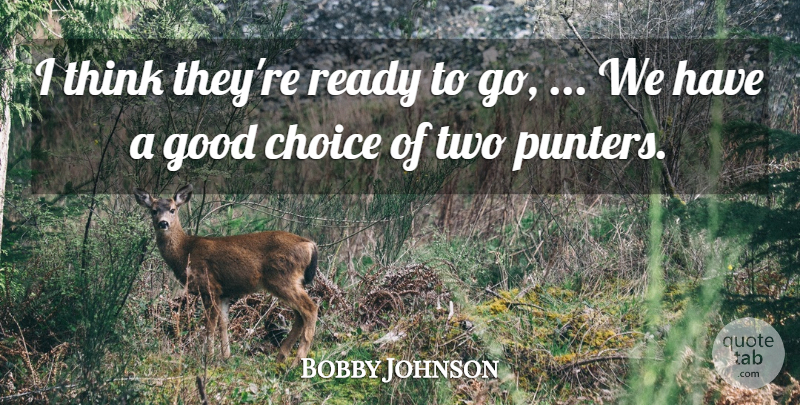 Bobby Johnson Quote About Choice, Good, Ready: I Think Theyre Ready To...