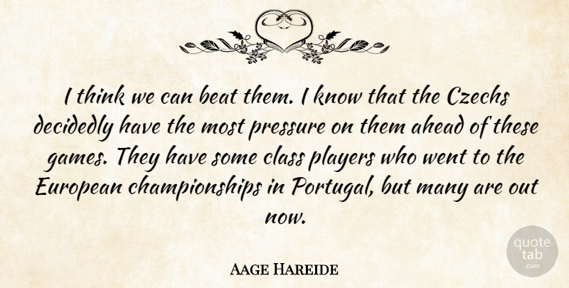 Aage Hareide Quote About Ahead, Beat, Class, Decidedly, European: I Think We Can Beat...