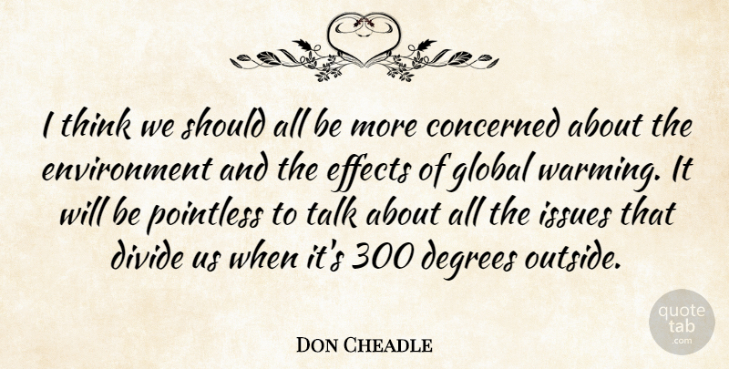 Don Cheadle Quote About Thinking, Issues, Degrees: I Think We Should All...