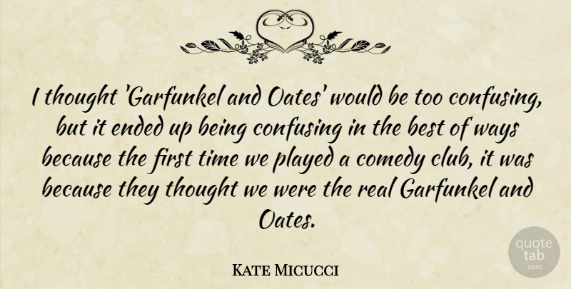 Kate Micucci Quote About Best, Confusing, Ended, Played, Time: I Thought Garfunkel And Oates...