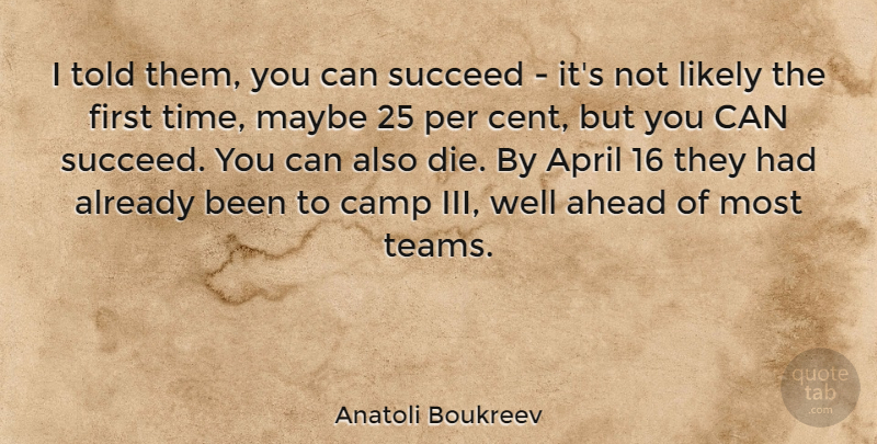 Anatoli Boukreev Quote About Ahead, Camp, Likely, Maybe, Per: I Told Them You Can...
