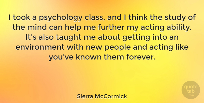 Sierra McCormick Quote About Environment, Further, Known, Mind, People: I Took A Psychology Class...