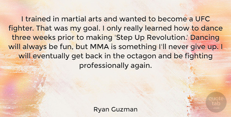 Ryan Guzman Quote About Arts, Dancing, Eventually, Fighting, Learned: I Trained In Martial Arts...